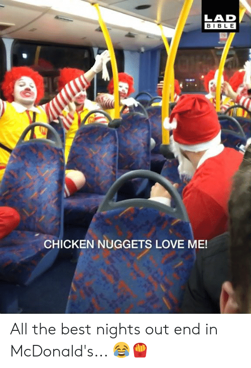 Dank, Love, and McDonalds: LAD  BIBLE  CHICKEN NUGGETS LOVE ME! All the best nights out end in McDonald's... 😂🍟