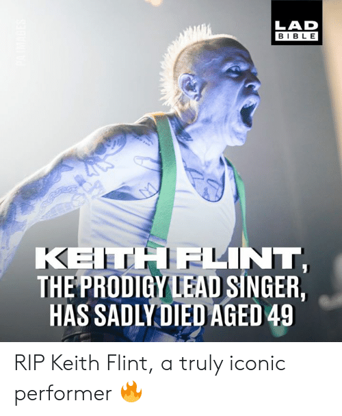 Dank, Bible, and Prodigy: LAD  BIBLE  KEITHELINT  THE PRODIGY LEAD SINGER,  HAS SADLYDIED AGED 49 RIP Keith Flint, a truly iconic performer 🔥