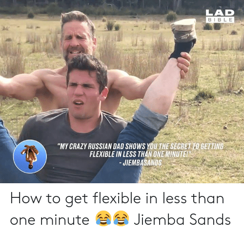 """Crazy, Dad, and Dank: LAD  BIBLE  """"MY CRAZY RUSSIAN DAD SHOWS YOU THE SECRET TO GETTING  FLEXIBLE IN LESS THAN ONE MINUTE  JIEMBASANDS How to get flexible in less than one minute 😂😂  Jiemba Sands"""