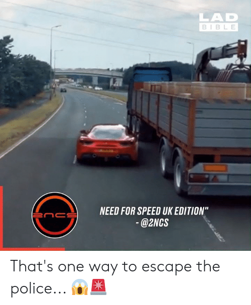 """Dank, Police, and Bible: LAD  BIBLE  NEED FOR SPEED UK EDITION""""  enc  @2NCS That's one way to escape the police... 😱🚨"""