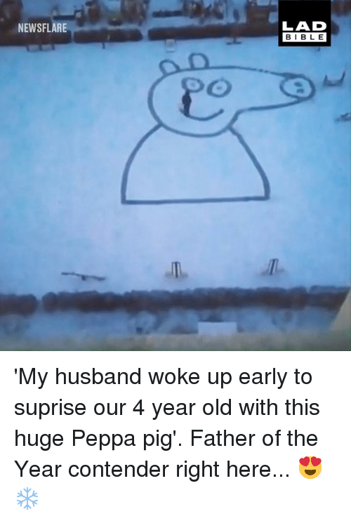 Dank, Bible, and Husband: LAD  BIBLE  NEWSFLARE 'My husband woke up early to suprise our 4 year old with this huge Peppa pig'. Father of the Year contender right here... 😍❄️