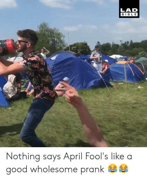 Dank, Prank, and Bible: LAD  BIBLE Nothing says April Fool's like a good wholesome prank 😂😂