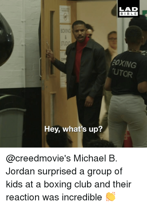 Boxing, Club, and Memes: LAD  BIBLE  OXING  UTOR  Hey, what's up? @creedmovie's Michael B. Jordan surprised a group of kids at a boxing club and their reaction was incredible 👏