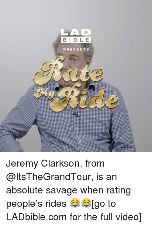 Jeremy Clarkson, Memes, and Savage: LAD  BIBLE  PRESENTS Jeremy Clarkson, from @ItsTheGrandTour, is an absolute savage when rating people's rides 😂😂[go to LADbible.com for the full video]