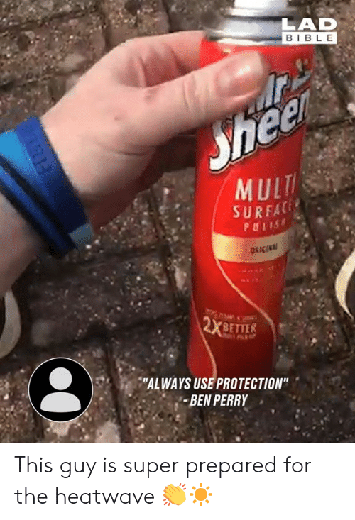"Dank, Bible, and 🤖: LAD  BIBLE  Sheer  MULT  SURFAC  PULIS  ORIGINAL  2X 9FTES  ""ALWAYS USE PROTECTION""  BEN PERRY This guy is super prepared for the heatwave 👏☀️"