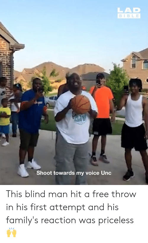 Dank, Bible, and Free: LAD  BIBLE  Shoot towards my voice Unc This blind man hit a free throw in his first attempt and his family's reaction was priceless 🙌