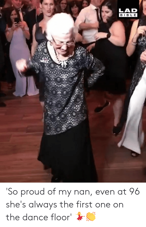 Dank, Bible, and Proud: LAD  BIBLE 'So proud of my nan, even at 96 she's always the first one on the dance floor' 💃👏