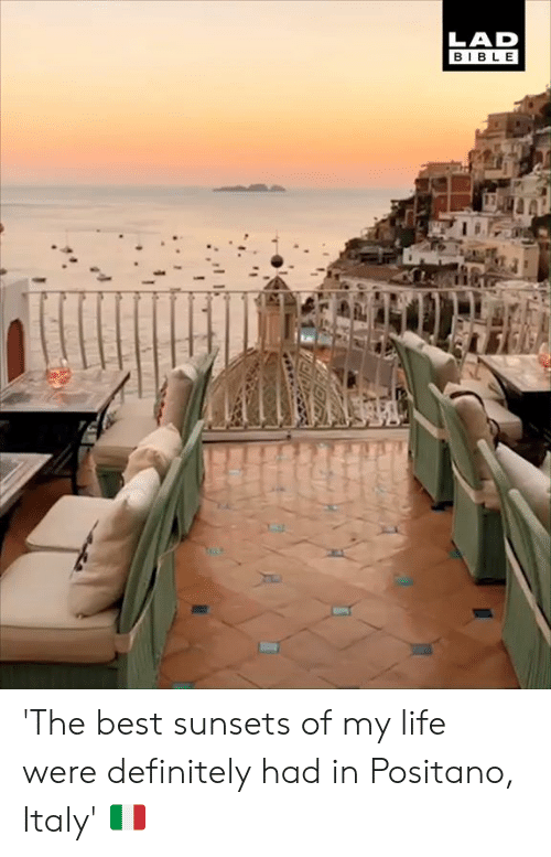 Dank, Definitely, and Life: LAD  BIBLE 'The best sunsets of my life were definitely had in Positano, Italy' 🇮🇹