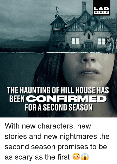 Dank, Bible, and House: LAD  BIBLE  THE HAUNTING OF HILL HOUSE HAS  BEEN CONFIRMED  FOR A SECOND SEASON With new characters, new stories and new nightmares the second season promises to be as scary as the first 😳😱