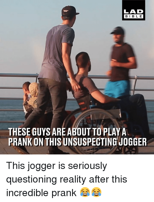 Dank, Prank, and Bible: LAD  BIBLE  THESE GUYS ARE ABOUT TO PLAYA  PRANK ON THIS UNSUSPECTING JOGGER This jogger is seriously questioning reality after this incredible prank 😂😂
