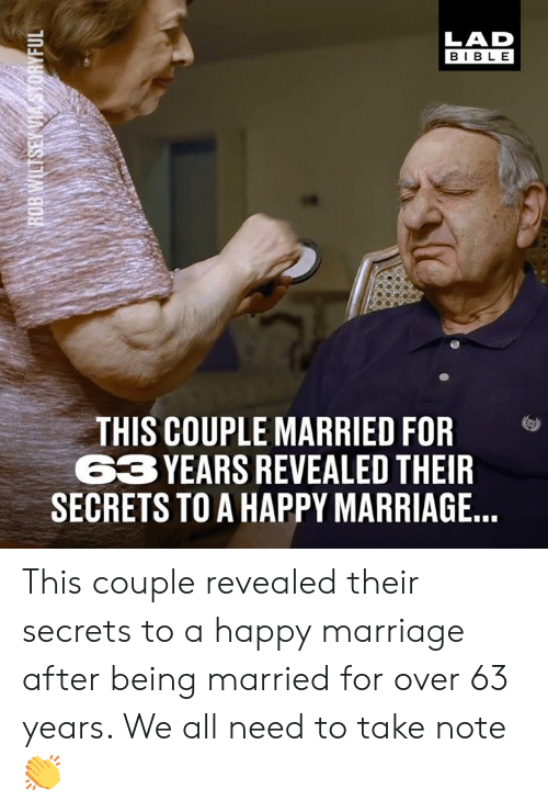Dank, Marriage, and Bible: LAD  BIBLE  THIS COUPLE MARRIED FOR  3 YEARS REVEALED THEIF  SECRETS TO A HAPPY MARRIAGE This couple revealed their secrets to a happy marriage after being married for over 63 years. We all need to take note 👏