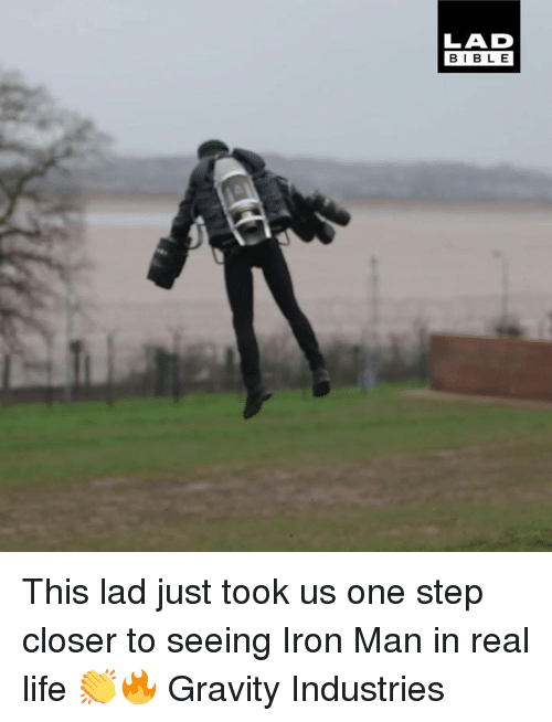 Dank, Iron Man, and Life: LAD  BIBLE This lad just took us one step closer to seeing Iron Man in real life 👏🔥  Gravity Industries