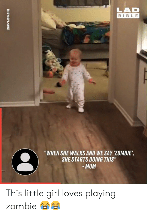 "Dank, Bible, and Girl: LAD  BIBLE  ""WHEN SHE WALKS AND WE SAY 'ZOMBIE,  SHE STARTS DOING THIS"" This little girl loves playing zombie 😂😂"