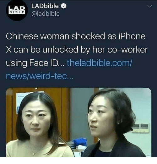 Iphone, Memes, and News: LAD LADbible  BIBLE @ladbible  Chinese woman shocked as iPhone  X can be unlocked by her co-worker  using Face ID. theladbible.com/  news/weird-tec.