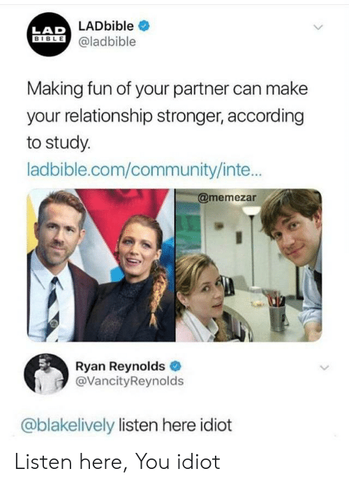Community, Ryan Reynolds, and Bible: LAD LADbible  BIBLE@ladbible  Making fun of your partner can make  your relationship stronger, according  to study.  ladbible.com/community/inte...  @memezar  Ryan Reynolds  @VancityReynolds  @blakelively listen here idiot Listen here, You idiot