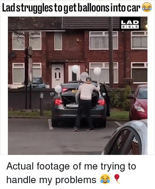Memes, Bible, and 🤖: Lad struggles to get balloonsintocar  LAD  BIBLE Actual footage of me trying to handle my problems 😂🎈