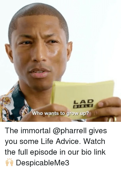 Advice, Life, and Memes: LAD  Who wants to grow up? The immortal @pharrell gives you some Life Advice. Watch the full episode in our bio link 🙌🏼 DespicableMe3