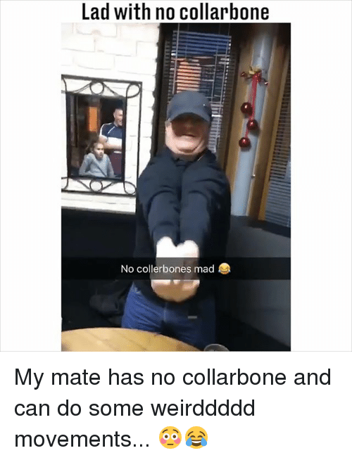 Memes, Mad, and 🤖: Lad with no collarbone  No collerbones mad My mate has no collarbone and can do some weirddddd movements... 😳😂