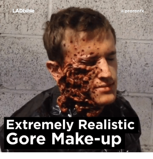 ladbible a prorenfx extremely realistic gore make up 7654661 ✅ 25 best memes about gore gore memes