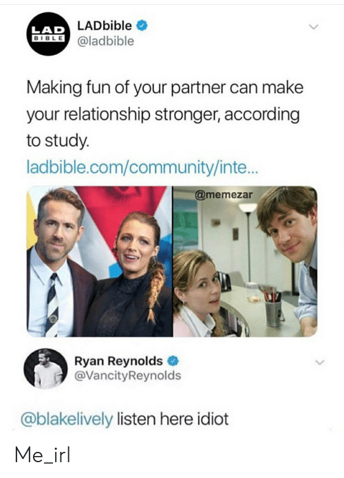 Community, Ryan Reynolds, and Bible: LADbible  LAD  BIBLE @ladbible  Making fun of your partner can make  your relationship stronger, according  to study.  ladbible.com/community/inte...  @memezar  Ryan Reynolds  @VancityReynolds  @blakelively listen here idiot Me_irl