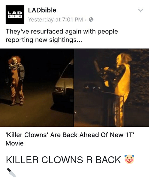 Memes, Clowns, and Bible: LADbible  LAD  BIBLE  Yesterday at 7:01 PM.  They've resurfaced again with people  reporting new sightings..  'Killer Clowns' Are Back Ahead Of New 'IT'  Movie KILLER CLOWNS R BACK 🤡 🔪