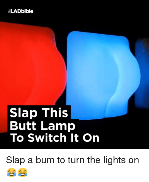 Butt, Dank, And 🤖: LADbible Slap This Butt Lamp To Switch It On
