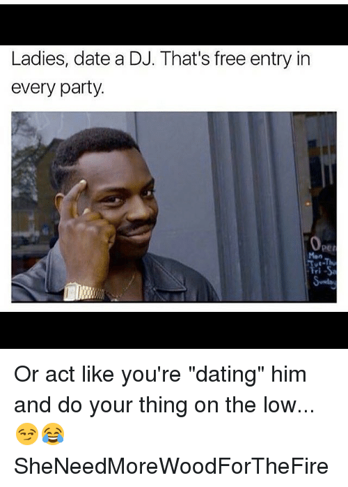 Dating for sex: dating a dj meme what i think