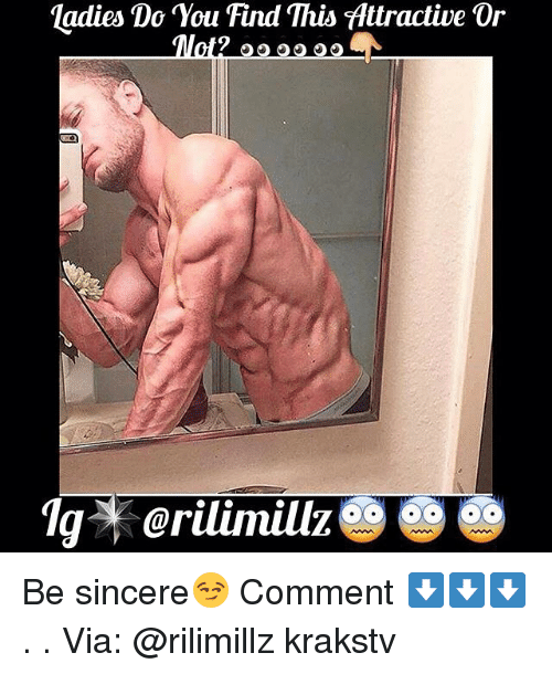 Memes, 🤖, and Via: ladies Do You Find This fAttractive Or  Mot? oo oo 2  19% @rilimillz Be sincere😏 Comment ⬇️⬇️⬇️ . . Via: @rilimillz krakstv