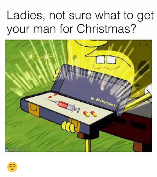 Christmas, Memes, and 🤖: Ladies, not sure what to get  your man for Christmas?  IG: @thega  inz 😌