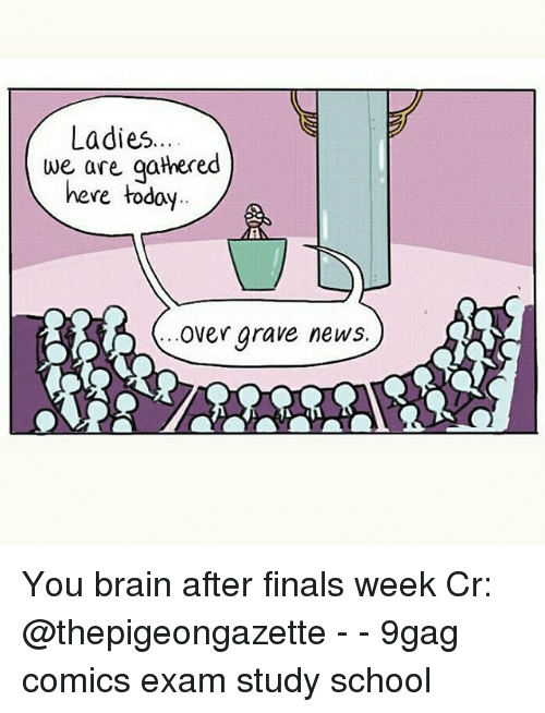 9gag, Finals, and Memes: Ladies.  we are qathered  here today.  over grave neWS. You brain after finals week Cr: @thepigeongazette - - 9gag comics exam study school
