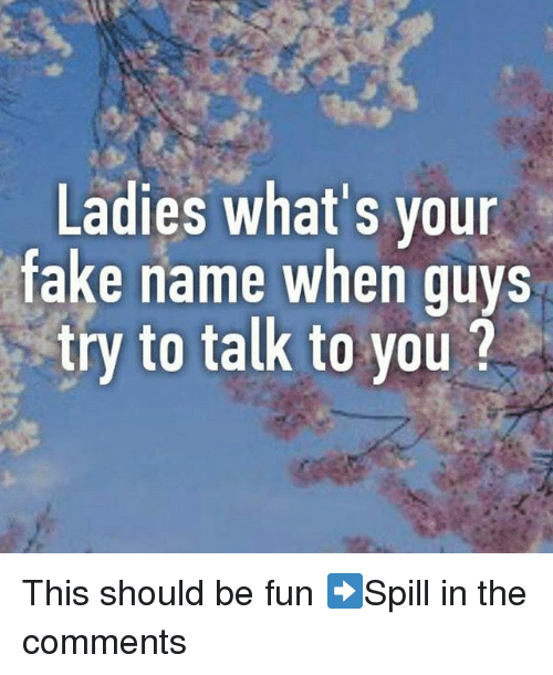 Fake, Memes, and 🤖: Ladies what's your  fake name when quvs  try to talk to you ? This should be fun ➡Spill in the comments