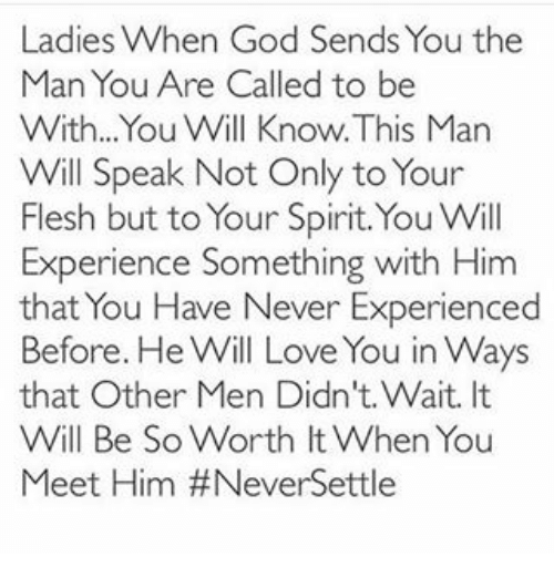 Ladies When God Sends You the Man You Are Called to Be With You Will