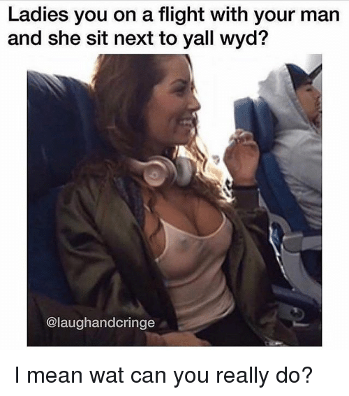 Ladies You On A Flight With Your Man And She Sit Next To Yall Wyd I