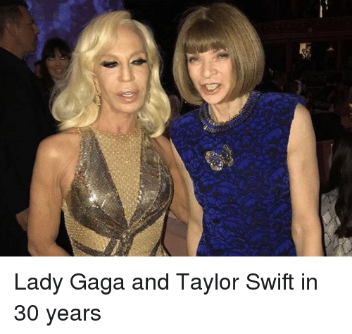 Lady Gaga, Taylor Swift, and Swift: Lady Gaga and Taylor Swift in 30 years
