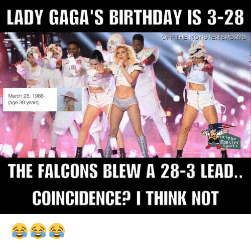 LADY GAGA'S BIRTHDAY IS 3-28 OFF THE MONSTER SPORTS March 28