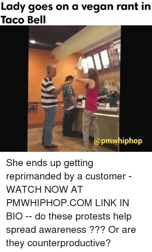 Memes, Taco Bell, and 🤖: Lady goes on a vegan rant in  Taco Bell  pmwhiphop She ends up getting reprimanded by a customer - WATCH NOW AT PMWHIPHOP.COM LINK IN BIO -- do these protests help spread awareness ??? Or are they counterproductive?
