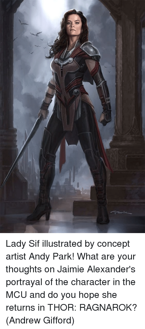 Memes, Thor, and Hope: Lady Sif illustrated by concept artist Andy Park! What are your thoughts on Jaimie Alexander's portrayal of the character in the MCU and do you hope she returns in THOR: RAGNAROK?  (Andrew Gifford)
