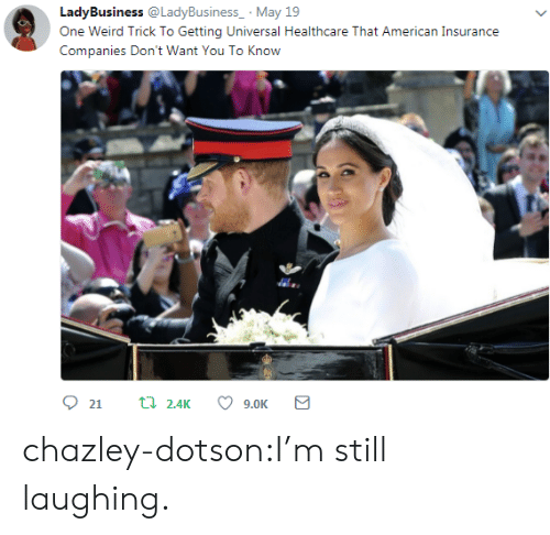 Target, Tumblr, and Weird: LadyBusiness @LadyBusiness May 19  One Weird Trick To Getting Universal Healthcare That American Insurance  Companies Don't Want You To Know  4. chazley-dotson:I'm still laughing.