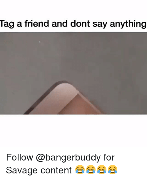 Savage, Content, and Say Anything...: lag a friend and dont say anything Follow @bangerbuddy for Savage content 😂😂😂😂