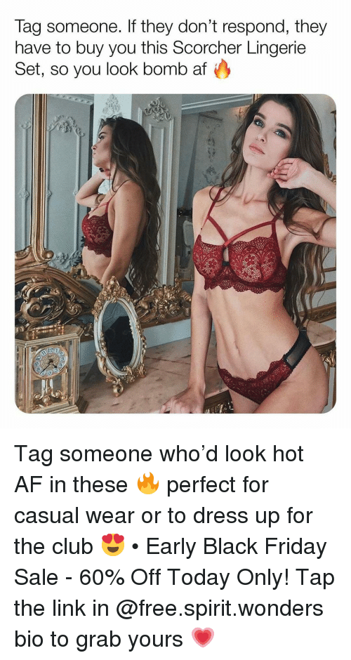 Af, Black Friday, and Club: lag someone. If they don't respond, they  have to buy you this Scorcher Lingerie  Set, so you look bomb af Tag someone who'd look hot AF in these 🔥 perfect for casual wear or to dress up for the club 😍 • Early Black Friday Sale - 60% Off Today Only! Tap the link in @free.spirit.wonders bio to grab yours 💗