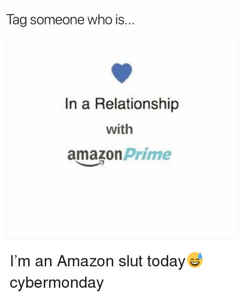 Amazon, Amazon Prime, and Funny: lag someone who IS...  In a Relationship  with  amazon Prime I'm an Amazon slut today😅 cybermonday