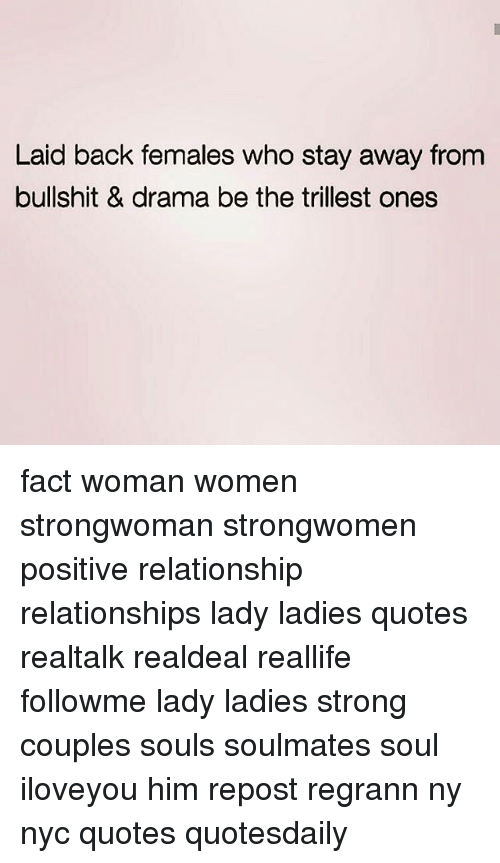 Laid Back Females Who Stay Away From Bullshit Drama Be The
