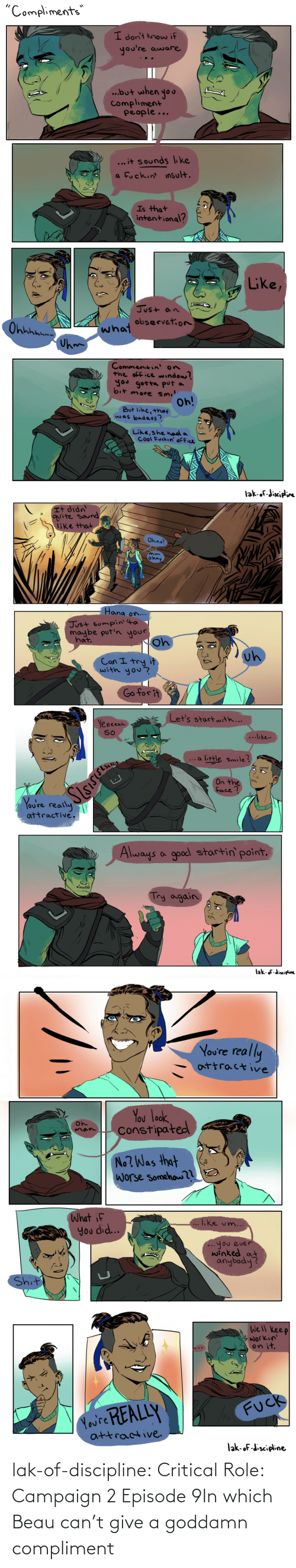 Tumblr, Blog, and Com: lak-of-discipline:  Critical Role: Campaign2 Episode 9In which Beau can't give a goddamn compliment