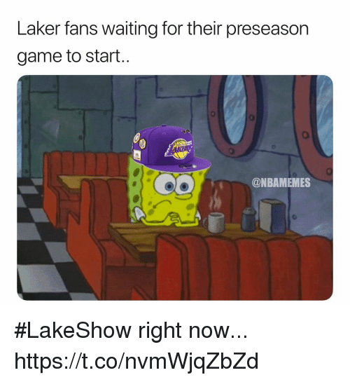 Memes, Game, and Waiting...: Laker fans waiting for their preseason  game to start..  @NBAMEMES #LakeShow right now... https://t.co/nvmWjqZbZd