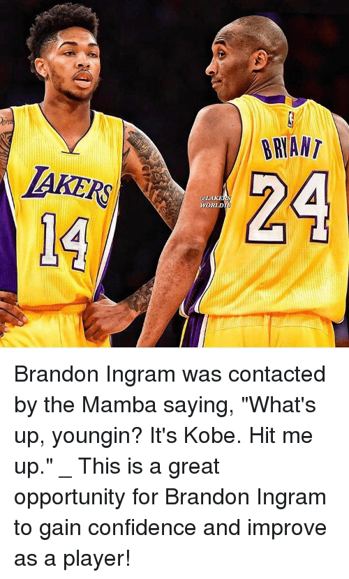 """Confidence, Los Angeles Lakers, and Memes: LAKERS  BRIANT  24  @LAKu  WORLD Brandon Ingram was contacted by the Mamba saying, """"What's up, youngin? It's Kobe. Hit me up."""" _ This is a great opportunity for Brandon Ingram to gain confidence and improve as a player!"""