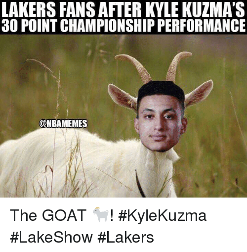 Los Angeles Lakers, Nba, and Goat: LAKERS FANS AFTER KYLE KUZMA'S  30 POINT CHAMPIONSHIP PERFORMANCE  ONBAMEMES ‪The GOAT 🐐! #KyleKuzma #LakeShow #Lakers‬