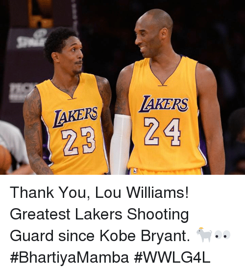 Kobe Bryant, Los Angeles Lakers, and Memes: LAKERS  LAKERS  24 Thank You, Lou Williams!  Greatest Lakers Shooting Guard since Kobe Bryant. 🐐👀  #BhartiyaMamba #WWLG4L
