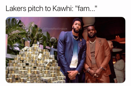 "Fam, Los Angeles Lakers, and Pitch: Lakers pitch to Kawhi: ""fam...""  @MastaRedSnappa"