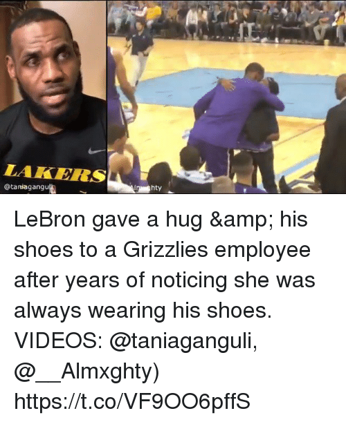 me.me: LAKERSA  @taniagangu  hty LeBron gave a hug & his shoes to a Grizzlies employee after years of noticing she was always wearing his shoes.   VIDEOS: @taniaganguli, @__Almxghty) https://t.co/VF9OO6pffS