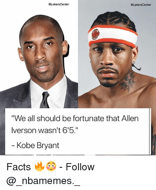 "Allen Iverson, Facts, and Kobe Bryant: @LakersCenter  @LakersCenter  ""We all should be fortunate that Allen  Iverson wasn't 6'5.""  Kobe Bryant Facts 🔥😳 - Follow @_nbamemes._"